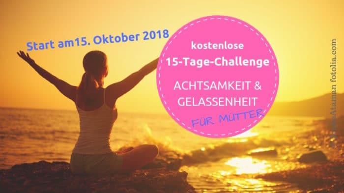 Die 15 Tage Challenge für mehr Achtsamkeit und Gelassenheit als Mama - mit vielen praktischen Übungen, die auch im stressigen Mama Alltag mit Baby und Kleinkind umsetzbar sind