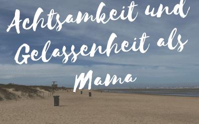 Achtsamkeit und Gelassenheit als Mama erleben – Sabine Machowski