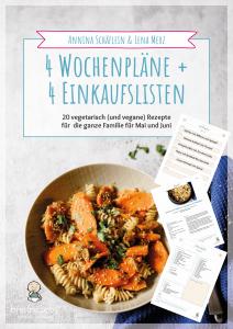 4 Wochenpläne für die ganze Familie - mit 20 veganen und vegetarischen Rezepten für einen schnellen und einfachen Kochalltag